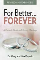 For Better Forever Catholic Guide to Lifelong Marriage